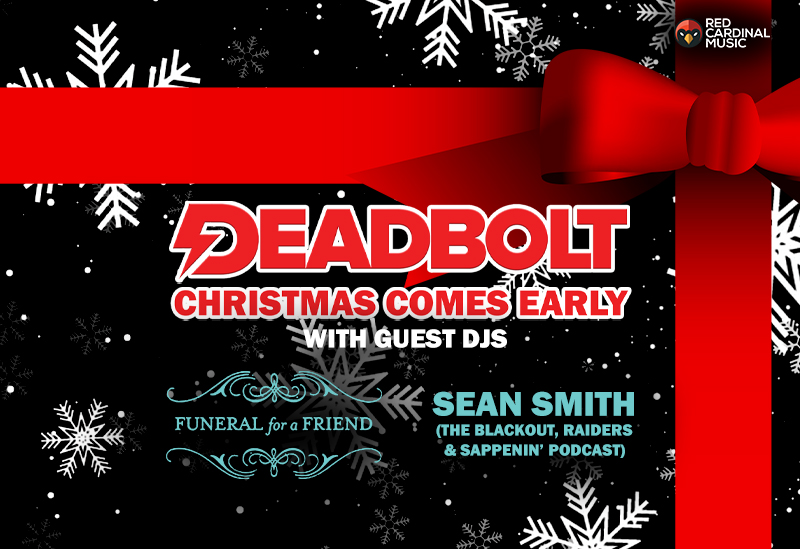 Deadbolt Manchester - Christmas Comes Early with Funeral For A Friend and Sean Smith - Nov 19 - Red Cardinal Music